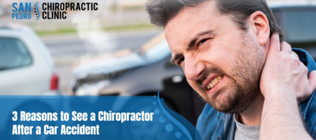 3 Reasons to See a Chiropractor After a Car Accident in San Pedro